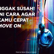 Nggak_Susah!_Ini_Cara_Agar_Kamu_Cepat_Move_On